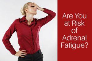 Adrenal fatigue risk