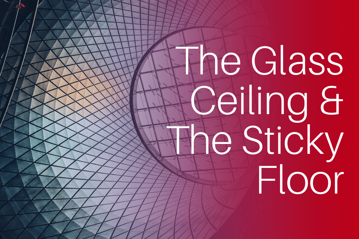 The Glass Ceiling & The Sticky Floor