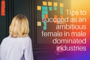 ambitious female in male-dominated industries