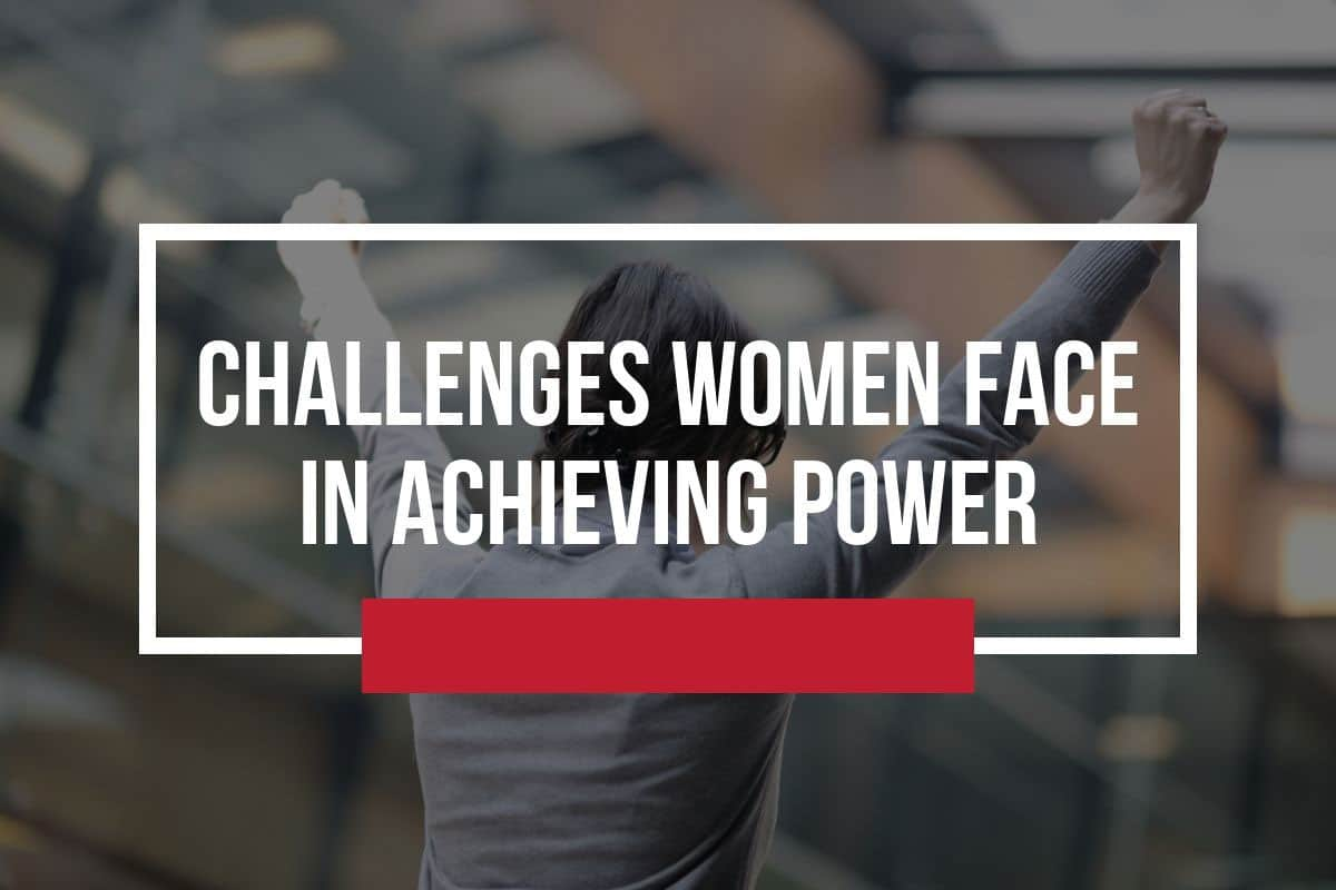 Challenges Women Face Achieving Power